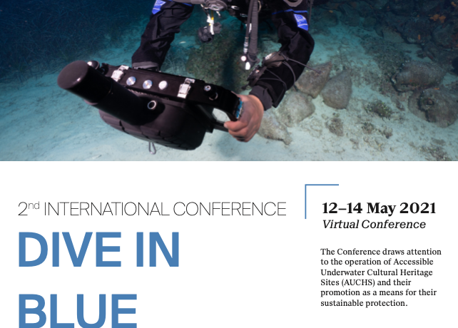 The 2nd International Conference Dive in Blue Growth  on the Promotion of Accessible Underwater Cultural Heritage Sites Acropolis Museum, Athens, Greece, 13th – 14th May 2021